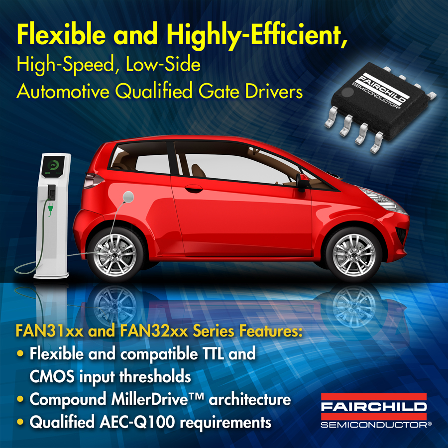Fairchild Semiconductor's Automotive Qualified High-Speed, Low-Side Driver Family Increases Efficiency, Simplifies Design