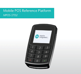 Maxim Integrated Mobile POS Reference Platform addresses mobile payment market to Reduce Time to Market and R&D Costs