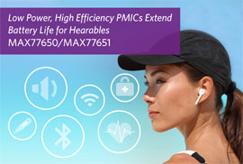 Maxim's PMICs Offer Hearables Lowest Standby Power and High Efficiency at Less Than 1/2 the Size