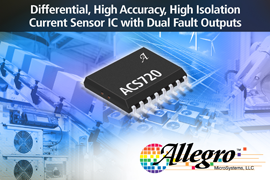 Allegro MicroSystems, LLC Introduces New Differential High Accuracy, High Isolation Current Sensor IC