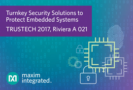 Maxim Integrated Showcases Turnkey Security Solutions for Protecting Embedded Systems at TRUSTECH 2017