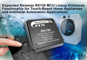 Renesas Electronics Expands RX130 MCU Lineup to Enhance Functionality for Touch-Based Home Appliances and Industrial Automation Applications