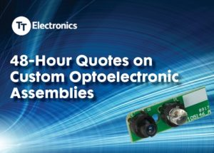 TT Electronics puts customers first with 48-hour quote responses for custom optoelectronic assemblies