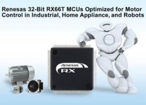 Renesas Electronics Introduces 32-Bit RX66T MCU Group Optimized for Motor Control in Industrial, Home Appliance, and Robotics Devices