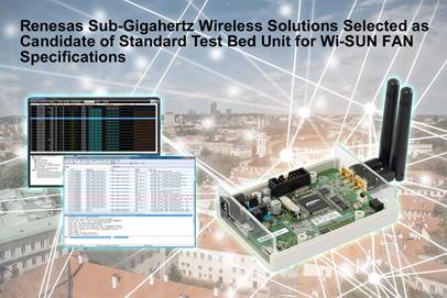 Renesas Electronics Sub-Gigahertz Wireless Solution Selected as Candidate of Standard Test Bed Unit for Wi-SUN FAN Specifications