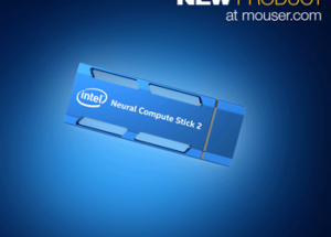 Intel Neural Compute Stick 2, Now Available at Mouser, Simplifies Development of Computer Vision and AI in Edge Devices