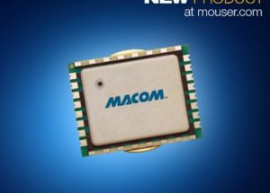 MACOM's 10W GaN-on-Si Power Amp Module, Now at Mouser, Offers Design Flexibility for Tactical Broadband Communications