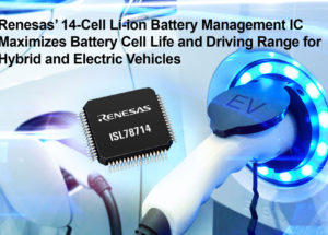 Renesas Electronics' 14-Cell Li-ion Battery Management IC Maximizes Battery Cell Life and Driving Range for Hybrid and Electric Vehicles