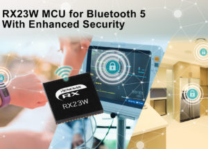 Renesas Electronics Delivers Enhanced Security and Privacy for Bluetooth(R) 5 Connections With 32-Bit RX23W Microcontroller