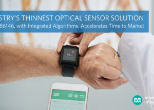 Industry's Thinnest Dual-Photodetector Optical Sensor Solution by Maxim Integrated Accelerates Time to Market for Wearable Health and Fitness Products